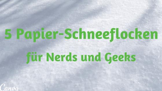 Papier-Schneeflocken für Nerds und Geeks