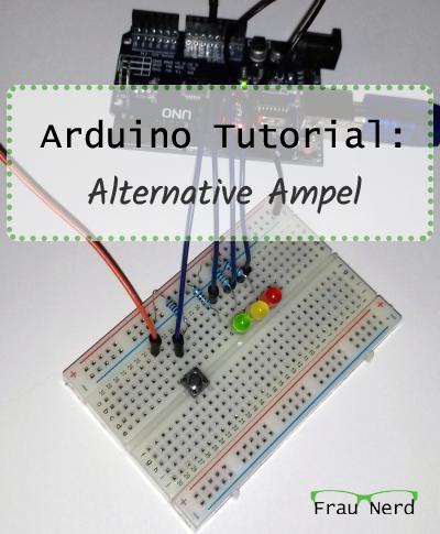 Arduino Tutorial: Alternative Ampel