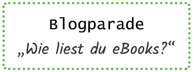 "Blogparade ""Wie liest du eBooks?"""