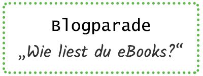 "Blogparade ""Wie liest du eBooks?"""