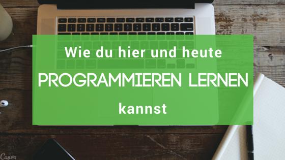 Wie du hier und heute programmieren lernen kannst