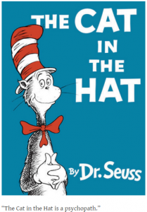 "Dr. Seuss: ""The Cat in the Hat is a psychopath."""