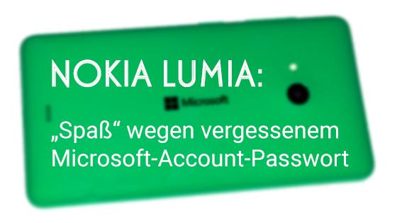 "Nokia Lumia: ""Spass"" wegen vergessenem Microsoft-Account-Passwort"