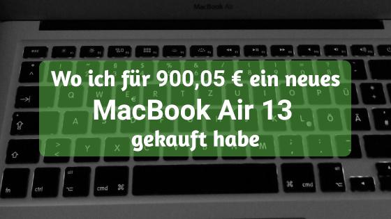 Wo ich für 900,05 € ein neues MacBook Air 13 gekauft habe