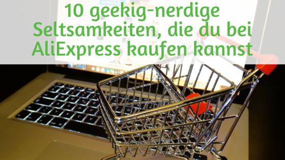 10 geekig-nerdige Seltsamkeiten die du bei AliExpress kaufen kannst