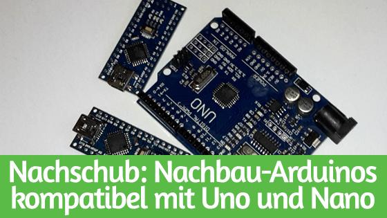 Nachschub: Nachbau-Arduinos kompatibel mit Uno und Nano