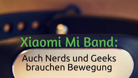 Xiaomi Mi Band: Auch Nerds und Geeks brauchen Bewegung