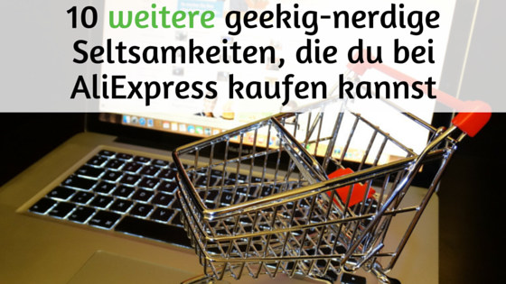 10 weitere geekig-nerdige Seltsamkeiten, die du bei AliExpress kaufen kannst