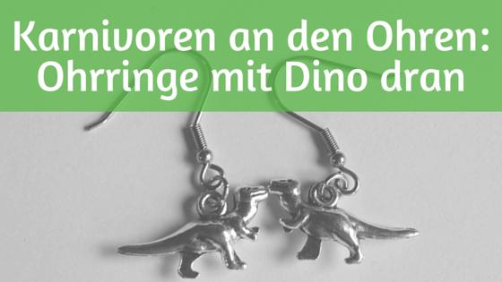 Karnivoren an den Ohren-Ohrringe mit Dino dran