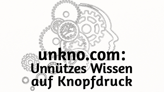 unkno-com-unnützes-Wissen-auf-Knopfdruck
