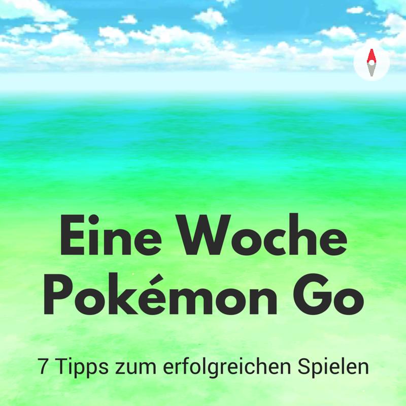Eine Woche Pokémon Go - 7 Tipps zum erfolgreichen Spielen