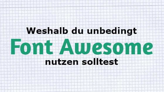 Weshalb du unbedingt Font Awesome nutzen solltest um dein Blog oder deine Website zu verschönern