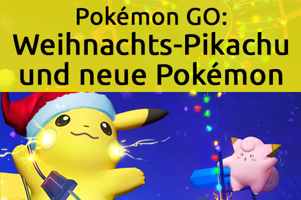 Pokémon GO: Weihnachts-Pikachu und neue Pokémon