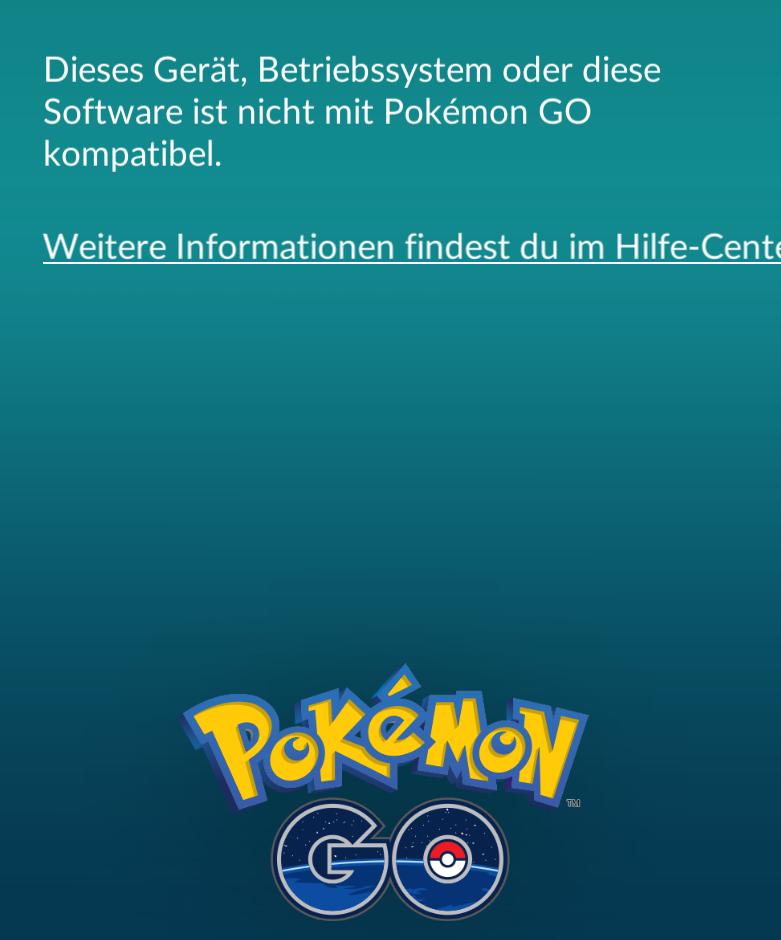 """""""Dieses Gerät, Betriebssystem oder diese Software ist nicht mit Pokémon GO kompatibel"""""""