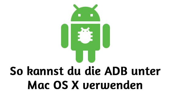 So kannst du die ADB (Adobe Debug Bridge) unter Mac OS X verwenden