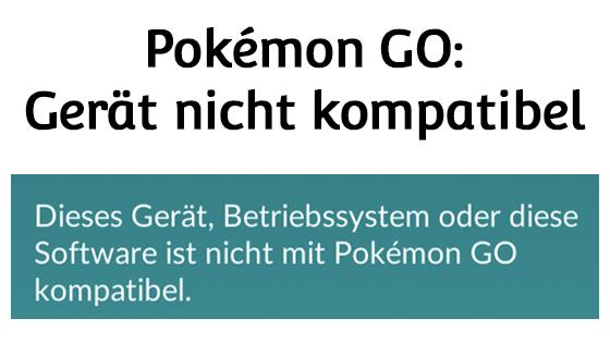 Pokémon GO: So behebst du das Problem, dass dein Gerät oder Betriebssystem plötzlich nicht mehr kompatibel ist