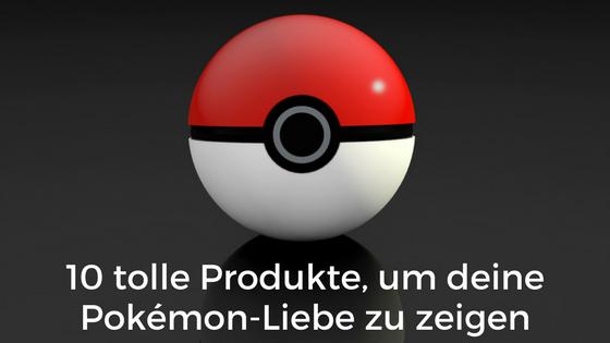 10 tolle Produkte, um deine Pokémon-Liebe zu zeigen