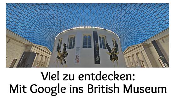 Mit Google ins British Museum in London: Es gibt viel zu entdecken bei der virtuellen Besichtigung
