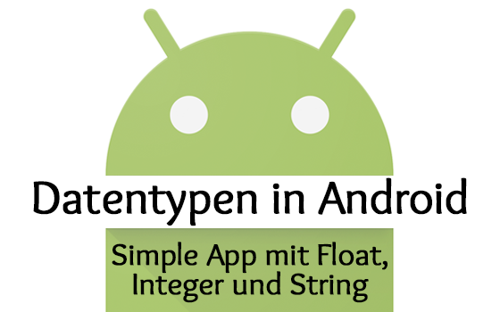 Datentypen in Android: Float, Integer und String