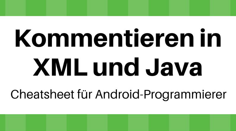 Kommentieren in XML und Java - ein Cheatsheet für Android-Programmierer mit Syntax-Tipps