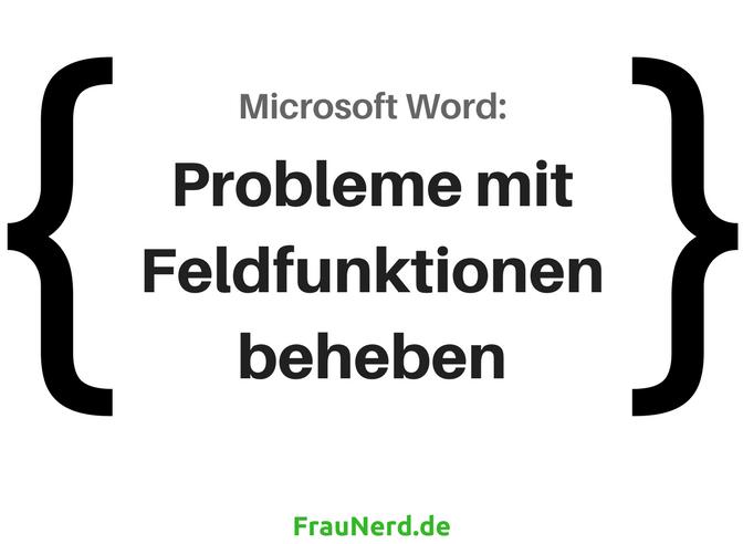 Microsoft Word: Probleme mit Feldfunktionen beheben