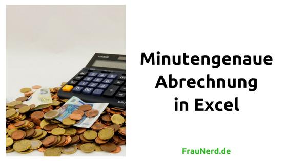 Minutengenaue Abrechnung in Excel - Frau Nerd