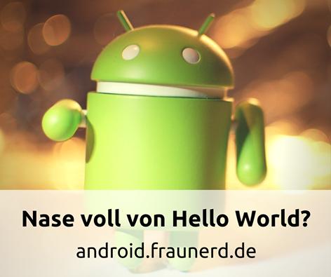 Nase voll von Hello World? Android App Tutorials