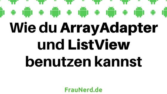 Wie du Array Adapter und ListView in Android benutzen kannst