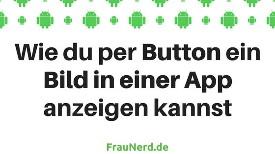 Wie du per Button ein Bild in einer App anzeigen kannst