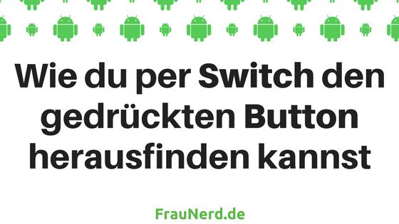 Wie du per Switch den gedrückten Button herausfinden kannst