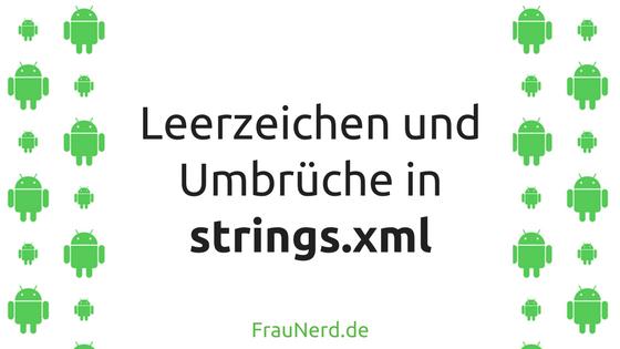 Leerzeichen und Umbrüche in der strings.xml