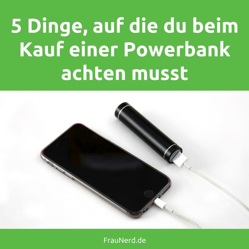5 Dinge, die du vor dem Kauf einer Powerbank bedenken beziehungsweise beachten musst