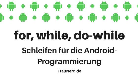 For, While, Do While- Schleifen für die Android-Programmierung