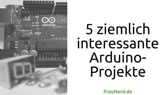 5 ziemlich interessante Arduino-Projekte