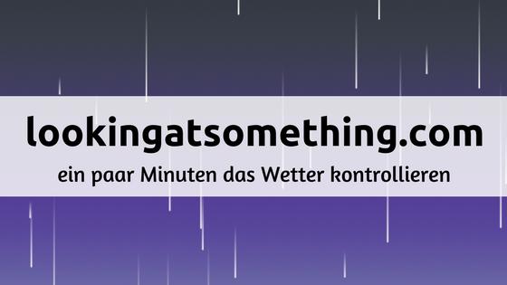 lookingatsomething.com - das Wetter kontrollieren